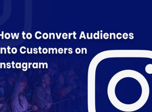 How to Convert Audiences into Customers on Instagram