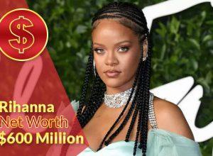 Rihanna Net Worth 2020 – $600 Million