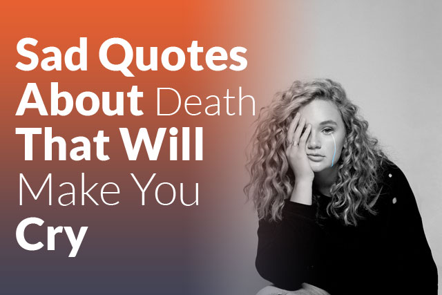 Sad Quotes About Death That Will Make You Cry